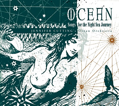 Jennifer Cutting's Ocean Orchestra - Ocean: Songs for the Night Sea Journey [SunSign Productions SCD2004] 2004