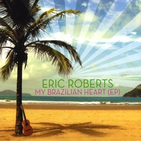 Eric Roberts - My Brazilian Heart (EP) [Music Magic Productions MP00923] 2009