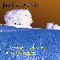 Jasmine Brunch - A Collection of Lucid Dreams [Magnatune ] 2011