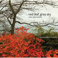 Catherine Marie Charlton - Red Leaf, Grey Sky: Piano Improvisations [River Dawn Productions 680162 - 8092] 2011