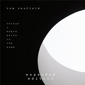 Tom Caufield - Things I Heard While in the Womb [Self-Released ] 2015