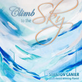 Stanton Lanier - Climb to the Sky [Music to Light the World ] 2016