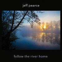 Jeff Pearce - Follow the River Home [Jeff Pearce Music ] 2016