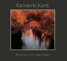 Kathryn Kaye - Reflected In A Flowing Stream [Self Released ] 2017