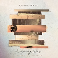 Darshan Ambient - Lingering Day: Anatomy of a Daydream [Spotted Peccary Music SPM-2405] 2017
