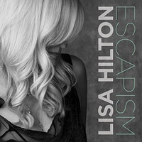Lisa Hilton - Escapism [Ruby Slippers Productions 1022] 2017