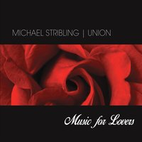Michael Stribling - Union: Music for Lovers [Leela Music LM17A] 2017