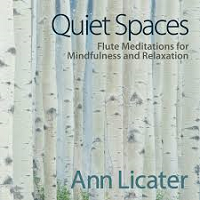 Ann Licater - Quiet Spaces: Flute Meditations for Mindfulness and Relaxation [Cul de Sac Mystic Productions CMP6370] 2018