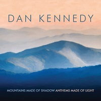 Dan Kennedy - Mountains Made of Shadow, Anthems Made of Light [Self Released ] 2018