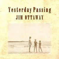 Jim Ottaway - Yesterday Passing [Self-Released GR-10] 2018